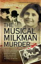 The Musical Milkman Murder - In the idyllic country village used to film Midsomer Murders, it was the real-life murder story that shocked 1920 Britain【電子書籍】 Quentin Falk