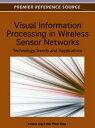 ショッピング Visual Information Processing in Wireless Sensor NetworksTechnology, Trends and Applications【電子書籍】