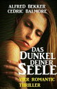 Das Dunkel deiner Seele: Vier Romantic Thriller【電子書籍】[ Alfred Bekker ]