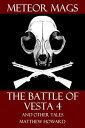 Meteor Mags: The Battle of Vesta 4 and Other Tales【電子書籍】[ Matthew Howard ]