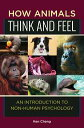 How Animals Think and Feel: An Introduction to Non-Human PsychologyAn Introduction to Non-Human Psychology【電子書籍】[ Ken Cheng ]