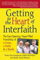 Getting to the Heart of Interfaith: The Eye-Opening, Hope-Filled Friendship of a Pastor, a Rabbi and a Sheik��