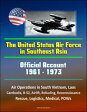 The United States Air Force in Southeast Asia 1961-1973: Official Account, Air Operations in South Vietnam, Laos, Cambodia, B-52, Airlift, Refueling, Reconnaissance, Rescue, Logistics, Medical, POWs【電子書籍】[ Progressive Management ]
