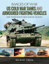 US Cold War Tanks and Armoured Fighting Vehicles【電子書籍】[ Michael Green ]