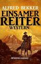 Einsamer Reiter: Western【電子書籍】[ Alfred Bekker ]