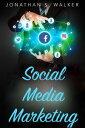 Social Media Marketing【電子書籍】[ Jonathan S. Walker ]