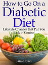 How to Go on a Diabetic Diet Lifestyle Changes That Put You Back in Co...