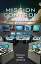 Mission ControlInventing the Groundwork of Spaceflight【電子書籍】[ Michael ...