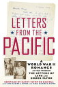 Letters from the Pacific: A World War II Romance【電子書籍】[ Kathy Flynn De Gaxiola ]