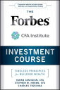 The Forbes / CFA Institute Investment CourseTimeless Principles for Building Wealth【電子書籍】 Vahan Janjigian