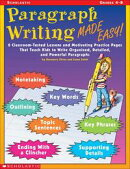 Paragraph Writing Made Easy!: 8 Classroom-Tested Lessons and Motivating Practice Pages That Teach Kids to Wr��