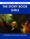 The Story Book Girls - The Original Classic Edition【電子書籍】[ Christina Gowans Whyte ]