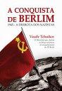 A Conquista de Berlim1945 - a derrota dos nazistas【電子書籍】[ Vassily Tchuikov ]