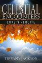 Celestial Encounters: Love's Requite【電子書籍】[ Tiffany Jackson ]