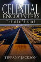 Celestial Encounters: The Other Side【電子書籍】[ Tiffany Jackson ]