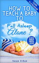 GUIDE IN A NUTSHELL How to teach a baby to FALL ASLEEP ALONE