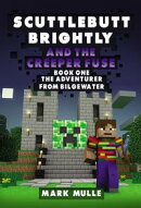 Scuttlebutt Brightly and the Creeper��s Fuse, Book 1: The Adventurer From Bilgewater