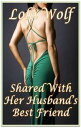Shared With Her Husband's Best Friend【電子書籍】[ Lola Wolf ]