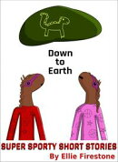 Super Sporty Short Stories: Down to Earth