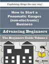 How to Start a Pneumatic Gauges (non-electronic) Business (Beginners Guide)How to Start a Pneumatic Gauges (non-electronic) Business (Beginners Guide)【電子書籍】[ Lucila Goulet ]