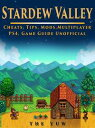 Stardew Valley Cheats, Tips, Mods, Multiplayer, PS4, Game Guide Unofficial【電子書籍】 The Yuw