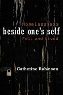 Beside One's Self: Homelessness Felt and Lived