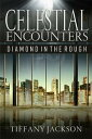 Celestial Encounters: Diamond in the Rough【電子書籍】[ Tiffany Jackson ]