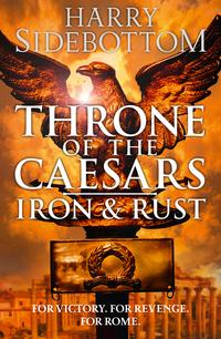 Iron and Rust (Throne of the Caesars Book 1)【電子書籍】[ Harry Sidebottom ]
