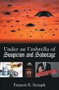 ショッピング Under an Umbrella of Suspicion and Sabotage【電子書籍】[ Francis B. Seraph ]