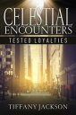 Celestial Encounters: Tested Loyalties【電子書籍】[ Tiffany Jackson ]