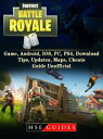 Fortnite Battle Royale Game, Android, IOS, PC, PS4, Download, Tips, Updates, Maps, Cheats, Guide Unofficial【電子書籍】 HSE Guides
