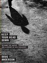 Keep Your Head Down: Vietnam, the Sixties, and a Journey of Self-Discovery【電子書籍】 Doug Anderson