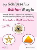 Der Schl���ssel zur Echten Magie. Magie lernen - mentale & magische F���higkeiten erwerben nach Anleitung.