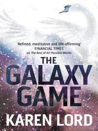 The Galaxy GameWith Bonus Short Story【電子書籍】[ Karen Lord ]