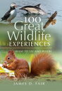 100 Great Wildlife ExperiencesWhat to See and Where【電子書籍】[ James D Fair ]