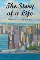 The Story of a Life - Liberty Regained, Volume 2