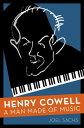 Henry CowellA Man Made of Music【電子書籍】[ Joel Sachs ]