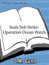 SEALs Sub Strike: Operation Ocean Watch【電子書籍】[ S. M. Gunn ]