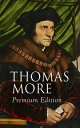 THOMAS MORE Premium EditionUtopia, The History of King Richard III, Dialogue of Comfort Against Tribulation, De Tristitia Christi, Biography【電子書籍】 Thomas More