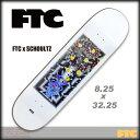 FTC スケート デッキ FTC x SCHOULTZ DECK サイズ 8.25 x 32.25 【スケートボード デッキ 】【日本正規品】【あす楽】【即納】