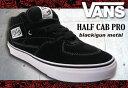 VANS HALF CAB PRO BLACK/GUN METAL 【バンズ スケート ハーフキャブ プロ スケシュー】【スケートシューズ 日本正規品】