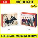 送料無料【2次予約】HIGHLIGHT CELEBRATE(2ND MINI ALBUM)バージョンランダム【CD】【発売10月17日】