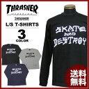 送料無料 スラッシャー THRASHER Tシャツ 長袖 ロンティ ブラック 黒 グレー ネイビー メンズ SKATE AND DESTROY L/S T-SHIRTS