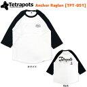 テトラポッツ / Tetrapots Anchor Raglan [TPT-051] アンカーラグラン [1つまでゆうパケット 送料360円対応]  釣り フィッシング アパレル ラグラン ベースボールシャツ Tシャツ