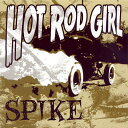SPIKE / HOT ROD GIRL( 7inch )