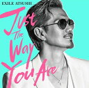 EXILE ATSUSHI/Just The Way You Are CD DVD 2018/4/11発売 RZCD-86552