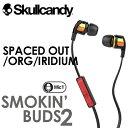 〔あす楽対応〕SKULLCANDY,スカルキャンディー,ヘッドフォン,イヤホン●Smokin'Bud 2 スモーキンバッド2 SPACED OUT/ORG/IRIDIUM