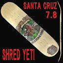 SANTA CRUZ/サンタクルーズ SHRED YETI TEAM 7.8×31.7 DECK スケートボード デッキ/DECK スケボーSK8_02P01Oct16