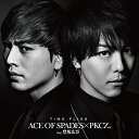 CD/TIME FLIES/ACE OF SPADES × PKCZ(R) feat.登坂広臣/RZCD-86197