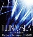【中古】邦楽Blu-ray Disc LUNA SEA / LIVE TOUR 2012-2013 The End of the Dream at 日本武道館